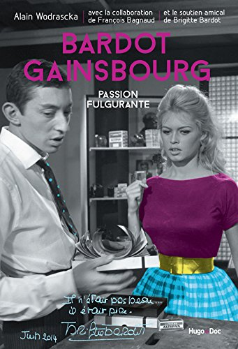Bardot/Gainsbourg, Passion fulgurante par Alain Wodrascka