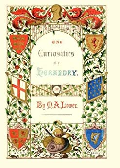 The Curiosities of Heraldry (Annotated) by [Lower, Mark Antony]