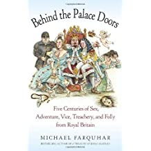 Behind the Palace Doors: Five Centuries of Sex, Adventure, Vice, Treachery, and Folly from Royal Britain by Michael Farquhar (2011-03-01)