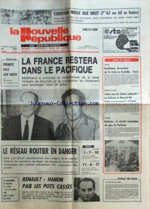 NOUVELLE REPUBLIQUE (LA) [No 12251] du 21/01/1985 - LA FRANCE RESTERA DANS LE PACIFIQUE - MITTERRAND ET NOUMEA - FERMETE FACE AUX REFUS PAR BONNET - RENAULT / HANON PAIE LES POTS CASSES - NOMINATION PROBABLE DE BESSE - SALON NAUTIQUE - LES HABITANTS DE NEUVY-LE-ROI ET LES DECHETS RADIOACTIFS -