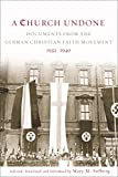 A Church Undone: Documents from the German Christian Faith Movement, 1932-1940 (English Edition)