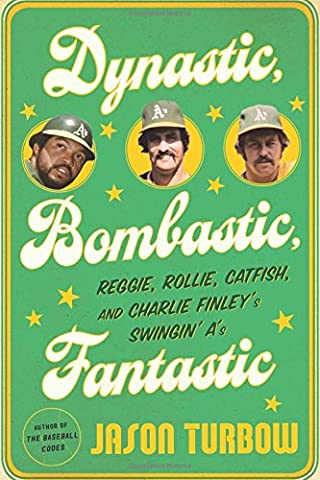 Dynastic, Bombastic, Fantastic: Reggie, Rollie, Catfish, and Charlie Finley's Swingin'