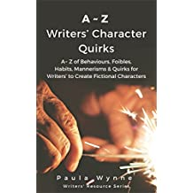 A~Z Writers' Character Quirks: A~ Z of Behaviours, Foibles, Habits, Mannerisms & Quirks for Writers' to Create Fictional Characters (Writer's Resource Series) (English Edition)