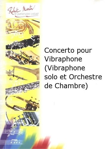 ROBERT MARTIN CADEE J L    CONCERTO POUR VIBRAPHONE (VIBRAPHONE SOLO ET ORCHESTRE DE CHAMBRE)