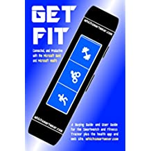 Get Fit, Connected and Productive with the Microsoft Band and Microsoft Health: A Buying Guide and User Guide for the SmartWatch and Fitness Tracker plus the health app and web site (English Edition)