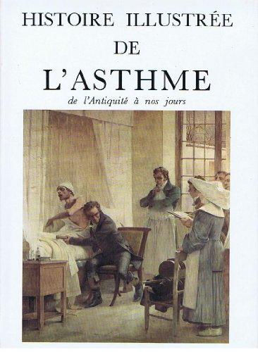 Histoire Illustree de L'Asthme de l'Antiquite a Nos Jours par Jean Jacques Peumery