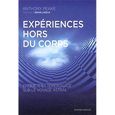 Experiences Hors Du Corps Enquete Et Temoignage Sur Le Voyage