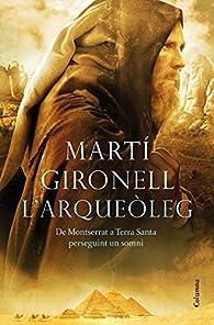 L'arqueòleg: De Montserrat a Terra Santa perseguint un somni par Martí Gironell