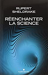Réenchanter la science - Les dogmes de la science remis en cause par un grand scientifique