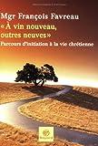 A vin nouveau, outres neuves : Parcours d'initiation à la vie chrétienne
