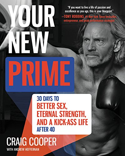 Your New Prime: 30 Days to Better Sex, Eternal Strength, and a...