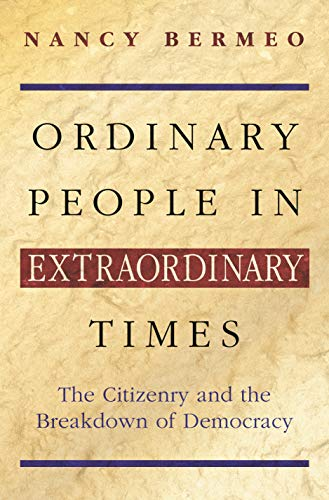 Ordinary People in Extraordinary Times: The Citizenry and the Breakdown of Democracy