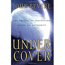 Under Cover: The Promise of Protection Under His Authority by John Bevere (3-Feb-2012) Paperback