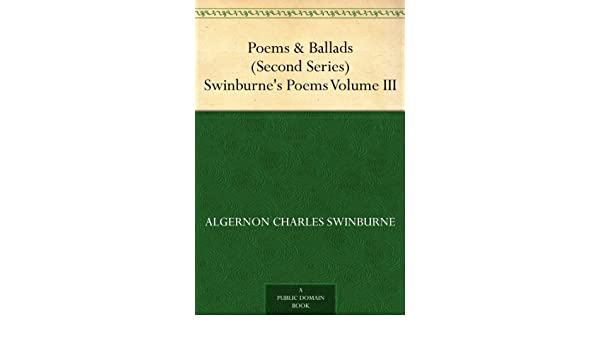 Poems & Ballads (Second Series) Swinburnes Poems Volume III