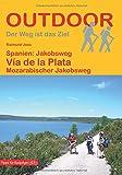 Spanien: Jakobsweg Via de la Plata: Mozarabischer Jakobsweg (OutdoorHandbuch) (Der Weg ist das Ziel) (Outdoor Pilgerführer) - Raimund Joos