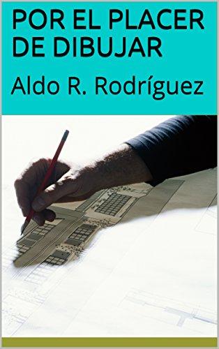 POR EL PLACER DE DIBUJAR: Aldo R. Rodríguez por Aldo R. Rodríguez