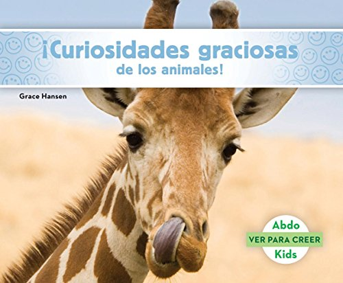Curiosidades Graciosas de Los Animales! (Animal Facts to Make You Smile! ) (Ver Para Creer /Seeing Is Believing) por Grace Hansen