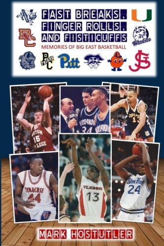 Fast Breaks, Finger Rolls, and Fisticuffs: Memories of Big East Basketball por Mark Hostutler