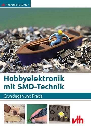 Hobbyelektronik mit SMD-Technik: Grundlagen und Praxis (Devices Mounted Surface)