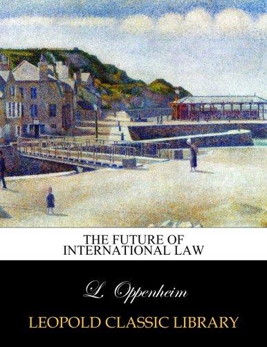 The future of international law por L. Oppenheim