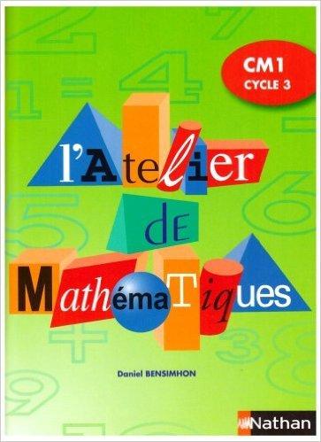 L'Atelier de Mathématiques CM1 Cycle 3 de Daniel Bensimhon,Didier Marandin (Illustrations) ( 2 avril 2004 )