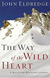 The Way of the Wild Heart: A Map for the Masculine Journey by John Eldredge (2006-10-05)