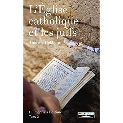 L'Eglise catholique et les juifs. Tome 2: Du mépris à l'estime (Histoire)