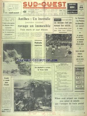 SUD OUEST [No 7310] du 26/02/1968 - ANTIBES - UN INCENDIE RAVAGE UN IMMEUBLE - LES DIRIGEANTS FEDERES - SURMONTER LES DIVERGENCES SUR LA CONSTRUCTION EUROPEENNE - FABIOLA OPEREE - LES SPORTS - FOOT - SKI - CYCLO-CROSS - CYCLISME - JEU A XIII - BASKET - WILSON AVAIT PREPARE SON EVASION