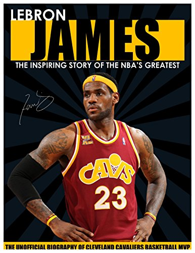LEBRON JAMES - The Inspiring Story of NBA's Greatest Player - The Unofficial Biography of Cleveland Caveliers Basketball MVP (Children's Biography) (English Edition) por AA Sports