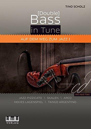 [Double] Bass in Tune I: Auf dem Weg zum Jazz I Jazz-Pizzicato/Skalen/Arco/Hohes Lagenspiel/Tango Argentino