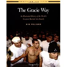 The Gracie Way: An Illustrated History of the World's Greatest Martial Arts Family (Brazilian Jiu-Jitsu Series) by Kid Peligro (2003-05-01)