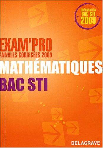 Mathématiques Bac STI : Annales corrigées par Michel Philbert