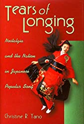 Tears of Longing: Nostalgia and the Nation in Japanese Popular Song (Harvard East Asian Monographs) by Christine R Yano (2003-09-02)