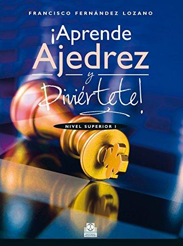 Descargar Libro ¡Aprende ajedrez y diviértete!: Nivel Superior I (Color) de Francisco Fernández Lozano