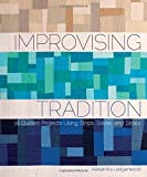 Improvising Tradition: 18 Quilted Projects Using Strips, Slices, and Strata