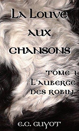 La Louve aux Chansons: l'auberge des Robin (T1) par EC Guyot