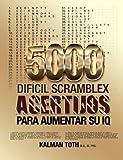 5000 Dificil Scramblex Acertijos Para Aumentar Su IQ: Volume 3 (SPANISH IQ BOOST PUZZLES)