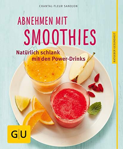 Abnehmen mit Smoothies: Natürlich schlank mit den Power-Drinks (GU Ratgeber Gesundheit)