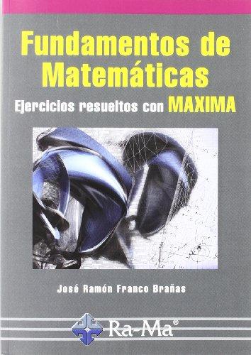 Fundamentos de Matemáticas. Ejercicios resueltos con Maxima por José Ramón Franco Brañas