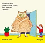 Maman m'a dit que son amie Yvette était vraiment chouette... / Alain Le saux | Le Saux, Alain. Auteur