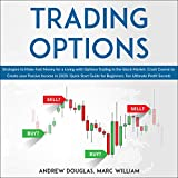 Trading Options: Strategies to Make Fast Money for a Living with Options Trading in the Stock Market: Crash Course to Create Your Passive Income in 2020. Quick Start Guide for Beginners: Ten Ultimate Profit Secrets