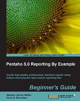 Pentaho 5.0 Reporting by Example: Beginner's Guide by [Mattío, Mariano García, Bernabeu, Dario R.]