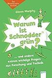 Warum ist Schnodder grün? und andere extrem wichtige Fragen aus Forschung und Technik: Das Wissenschaftsmuseum (Sachbuch für Kinder)