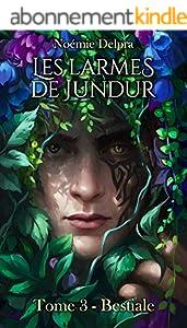 Les larmes de Jundur, Tome 3 - Bestiale