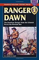 Ranger Dawn: The American Ranger from the Colonial Era to the Mexican War (Smhs) (Stackpole Military History)