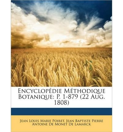 Encyclopdie Mthodique Botanique: P. 1-879 (22 Aug. 1808 (Paperback)(French) - Common