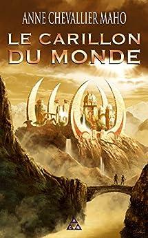 Le Carillon du Monde par [MAHO, ANNE CHEVALLIER]