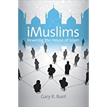 iMuslims: Rewiring the House of Islam (Islamic Civilization and Muslim Networks) by Gary R. Bunt (2009-04-30)