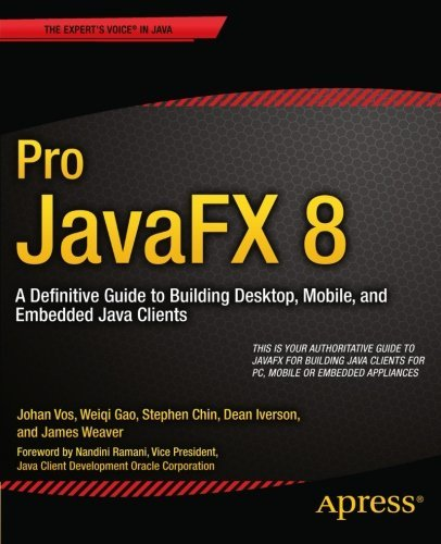 Pro JavaFX 8: A Definitive Guide to Building Desktop, Mobile, and Embedded Java Clients by James Weaver (2014-07-23)