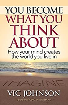 You Become What You Think About: How Your Mind Creates The World You Live In (English Edition) par [Johnson, Vic]